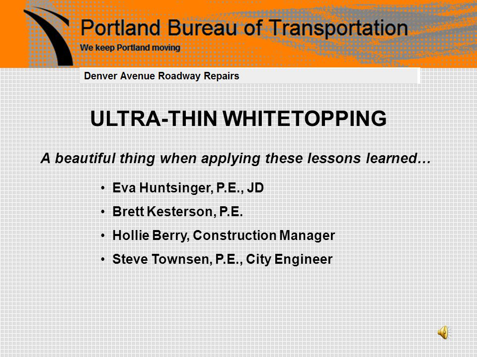 ULTRA-THIN WHITETOPPING A beautiful thing when applying these lessons learned… Eva Huntsinger, P.E., JD Brett Kesterson, P.E. Hollie Berry, Constructi