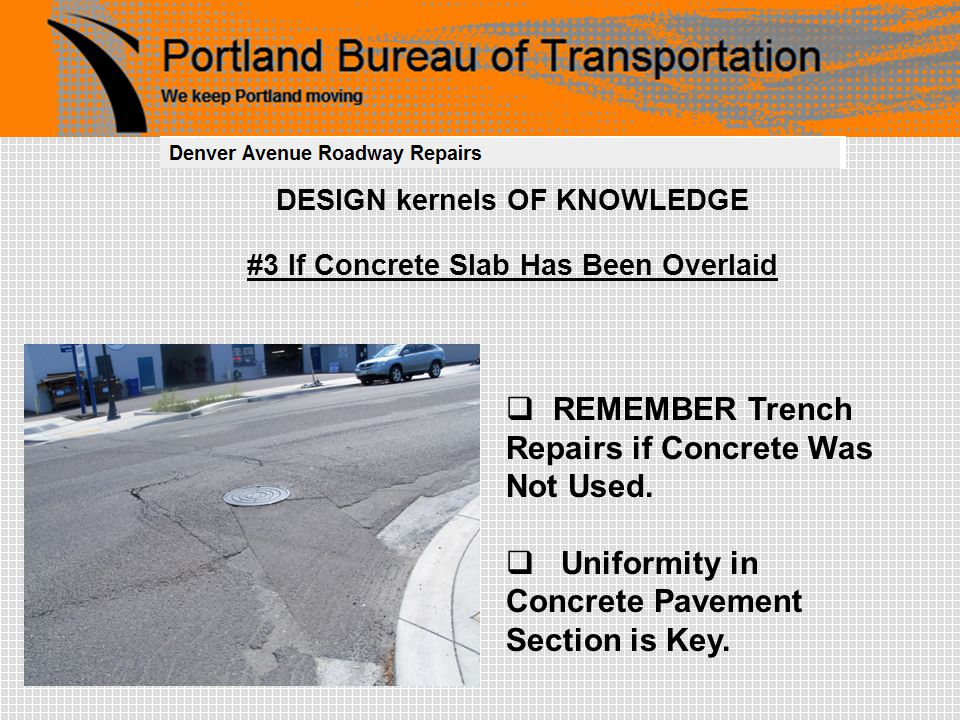 DESIGN kernels OF KNOWLEDGE #3 If Concrete Slab Has Been Overlaid  REMEMBER Trench Repairs if Concrete Was Not Used.  Uniformity in Concrete Pavemen