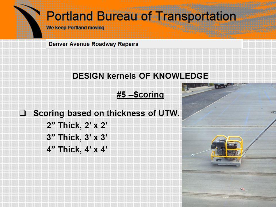 DESIGN kernels OF KNOWLEDGE #5 –Scoring  Scoring based on thickness of UTW.