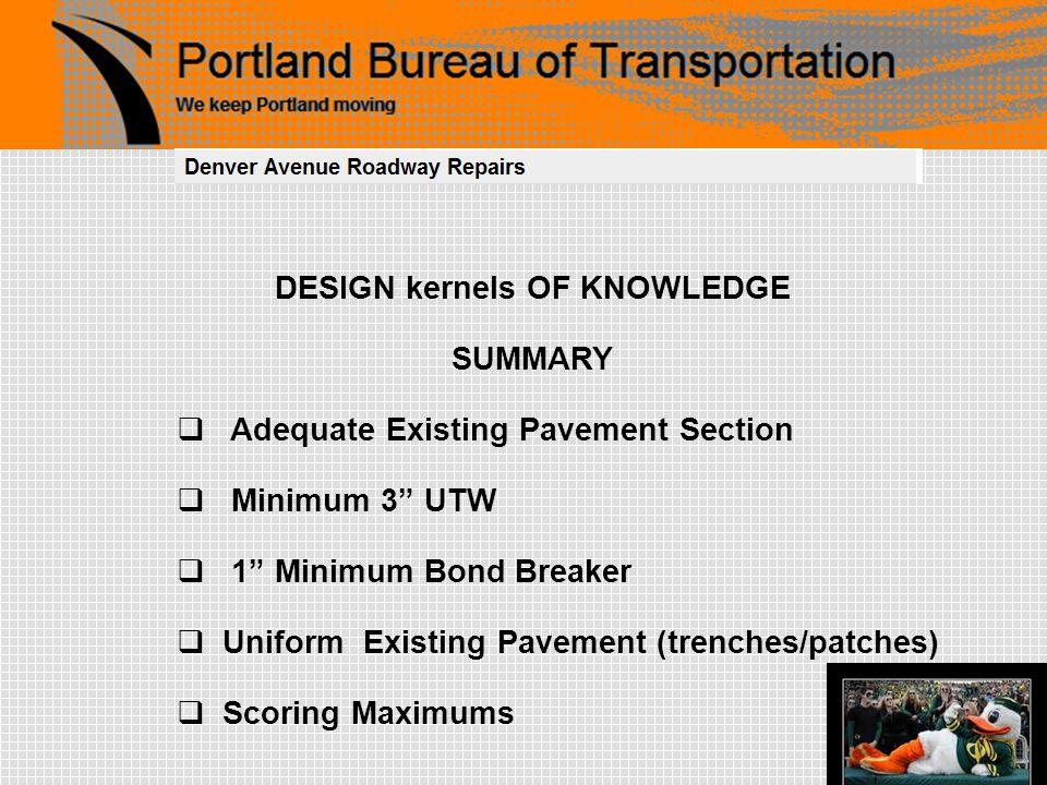 DESIGN kernels OF KNOWLEDGE SUMMARY  Adequate Existing Pavement Section  Minimum 3 UTW  1 Minimum Bond Breaker  Uniform Existing Pavement (trenches/patches)  Scoring Maximums