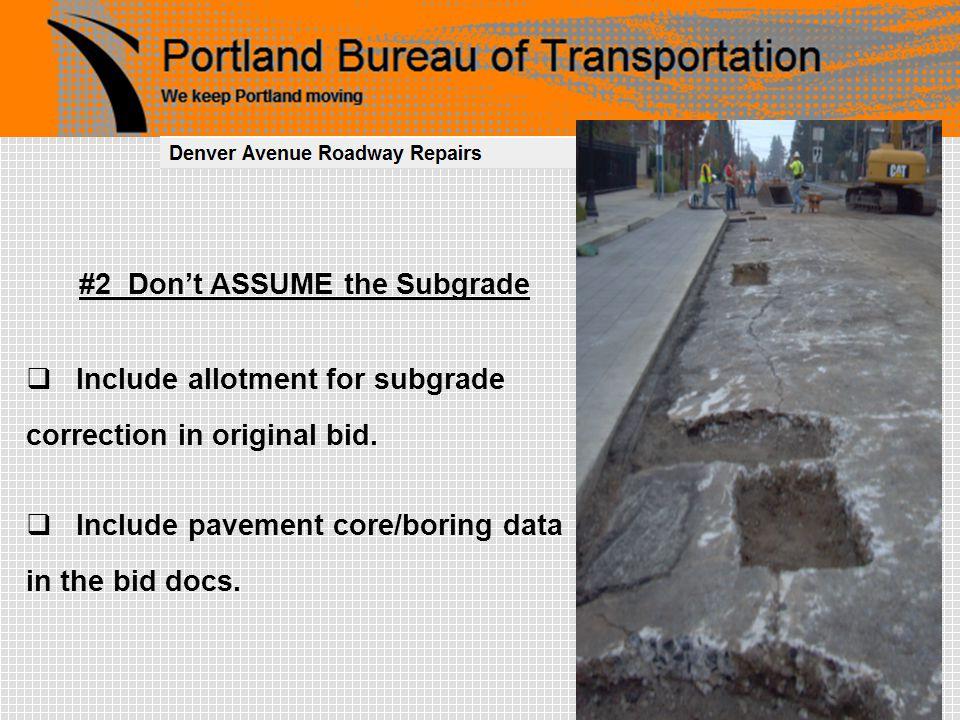 #2 Don't ASSUME the Subgrade  Include allotment for subgrade correction in original bid.