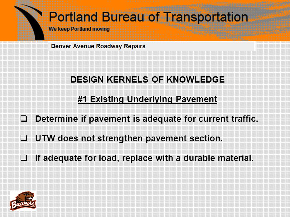 DESIGN KERNELS OF KNOWLEDGE #1 Existing Underlying Pavement  Determine if pavement is adequate for current traffic.  UTW does not strengthen pavemen