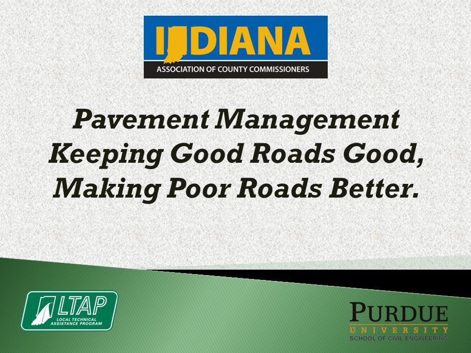 Pavement Management Keeping Good Roads Good, Making Poor Roads Better.