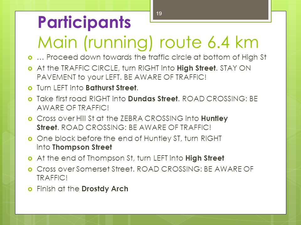 Participants Main (running) route 6.4 km  … Proceed down towards the traffic circle at bottom of High St  At the TRAFFIC CIRCLE, turn RIGHT into High Street.