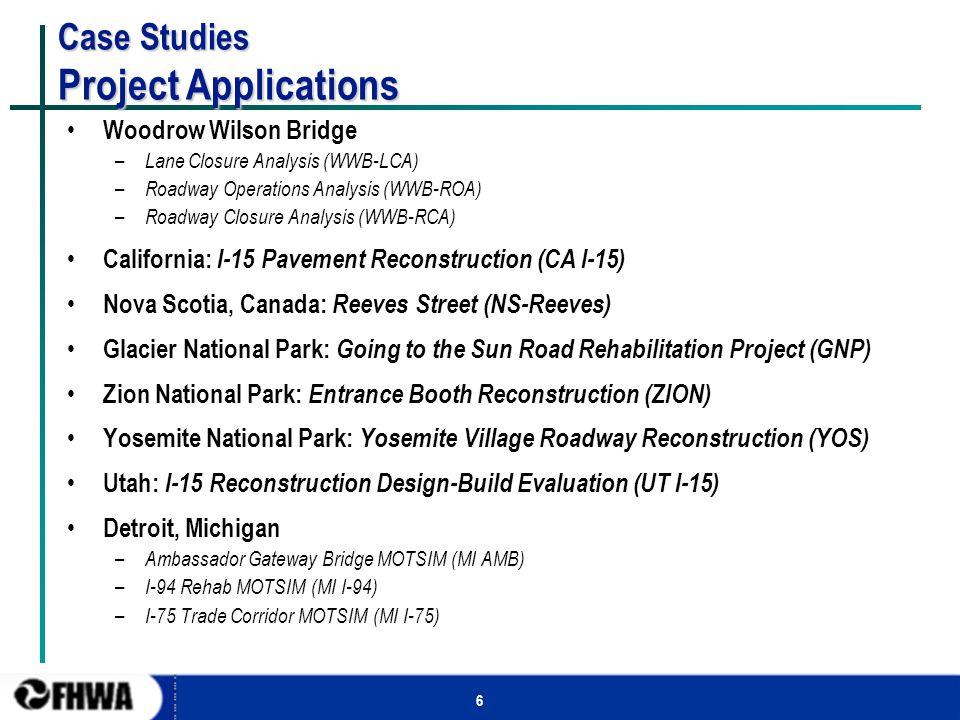 6 Case Studies Project Applications Woodrow Wilson Bridge – Lane Closure Analysis (WWB-LCA) – Roadway Operations Analysis (WWB-ROA) – Roadway Closure