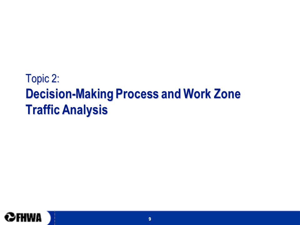 9 Topic 2: Decision-Making Process and Work Zone Traffic Analysis