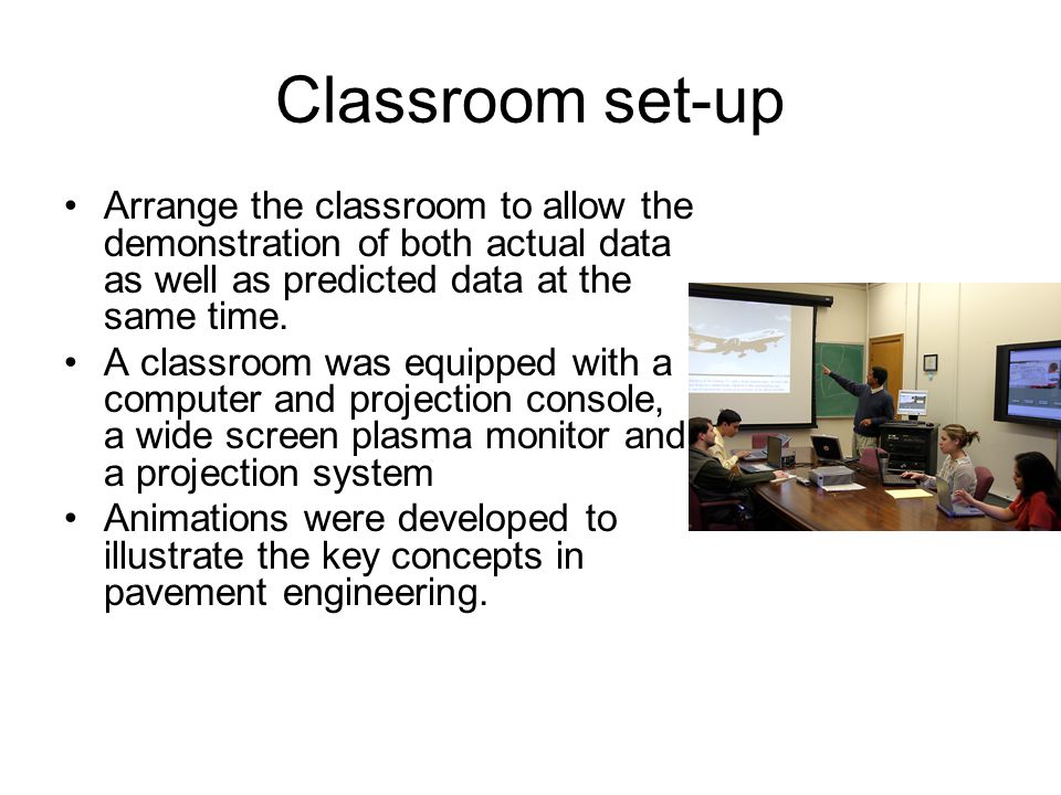Classroom set-up Arrange the classroom to allow the demonstration of both actual data as well as predicted data at the same time. A classroom was equi