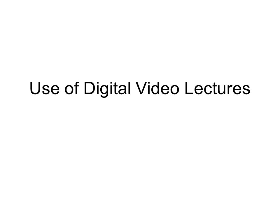 Use of Digital Video Lectures