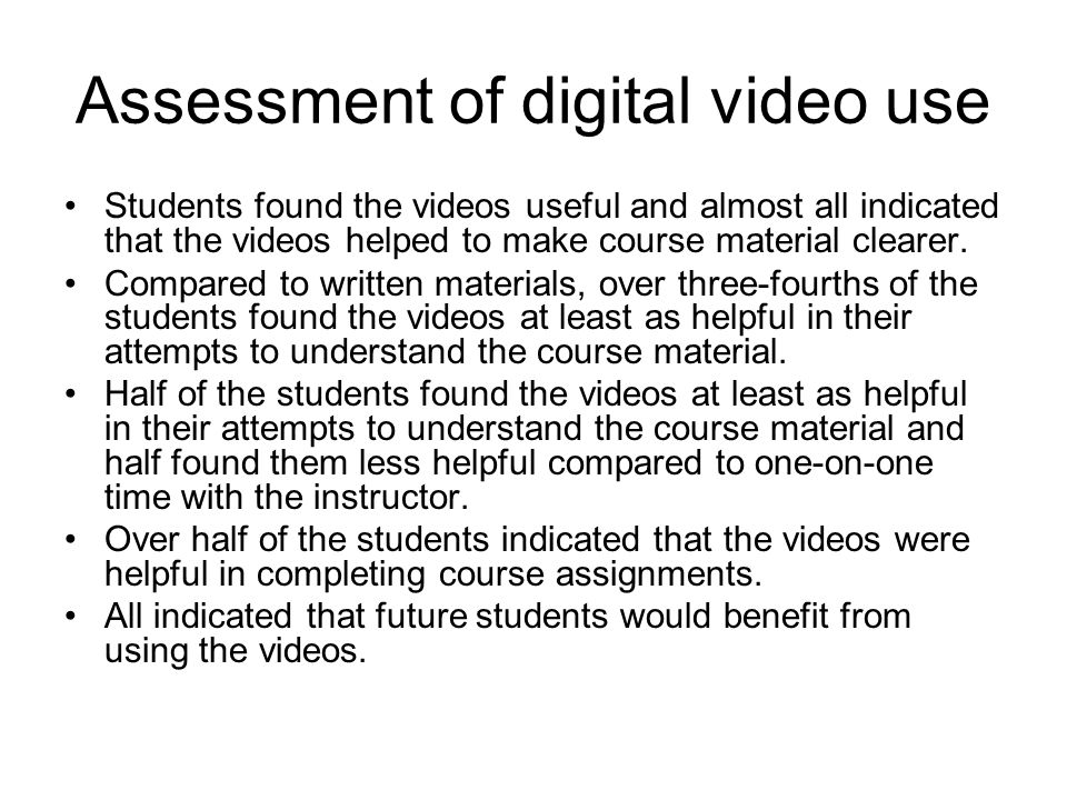 Assessment of digital video use Students found the videos useful and almost all indicated that the videos helped to make course material clearer. Comp
