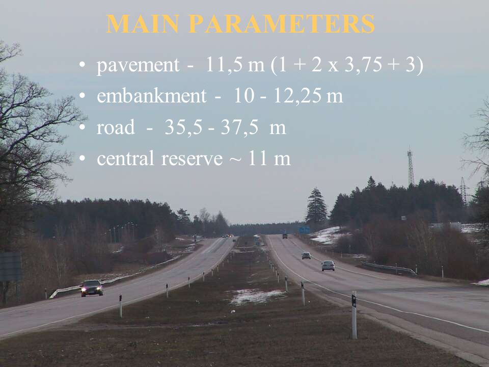 MAIN PARAMETERS pavement - 11,5 m (1 + 2 x 3,75 + 3) embankment - 10 - 12,25 m road - 35,5 - 37,5 m central reserve ~ 11 m