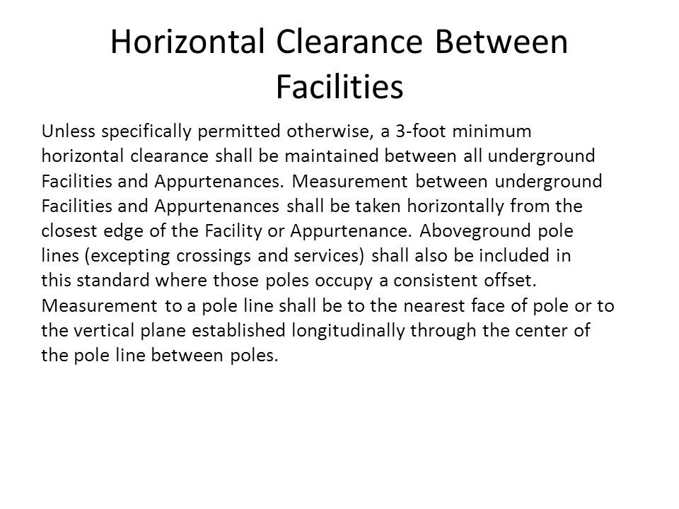 Horizontal Clearance Between Facilities Unless specifically permitted otherwise, a 3-foot minimum horizontal clearance shall be maintained between all