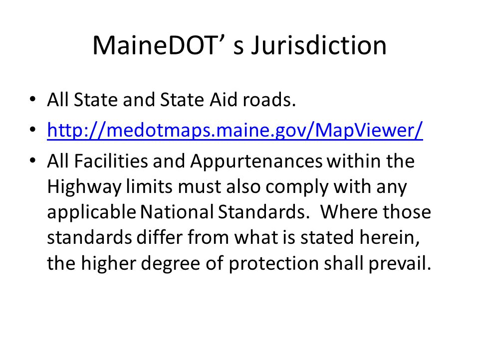 MaineDOT' s Jurisdiction All State and State Aid roads. http://medotmaps.maine.gov/MapViewer/ All Facilities and Appurtenances within the Highway limi