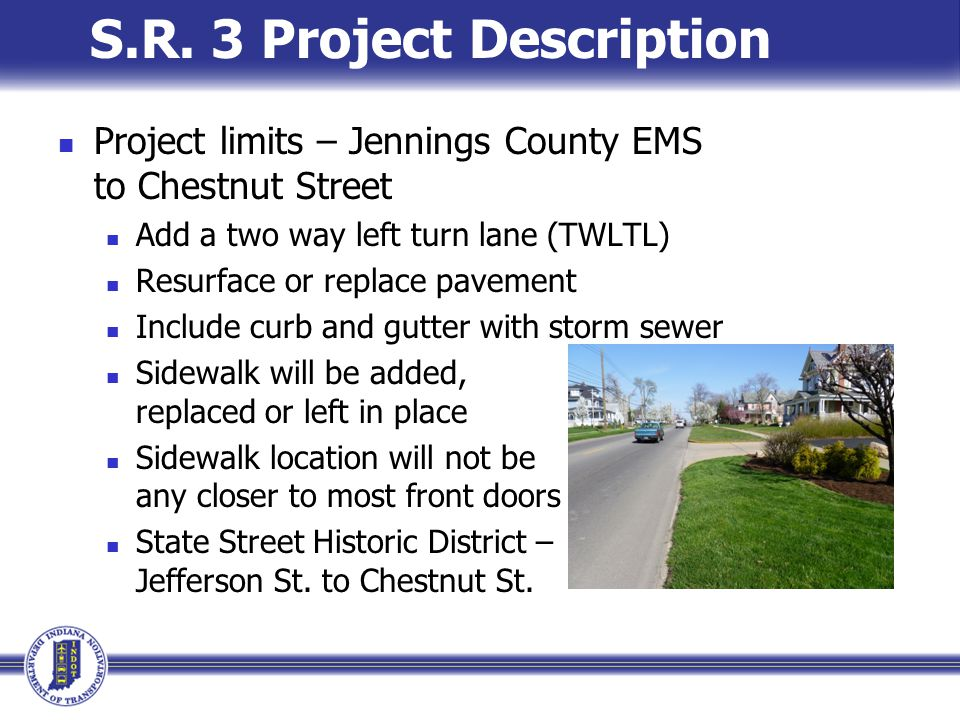 S.R. 3 Project Description Project limits – Jennings County EMS to Chestnut Street Add a two way left turn lane (TWLTL) Resurface or replace pavement