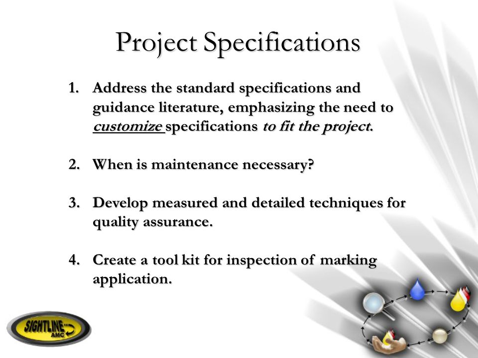 1.Address the standard specifications and guidance literature, emphasizing the need to customize specifications to fit the project. 2.When is maintena