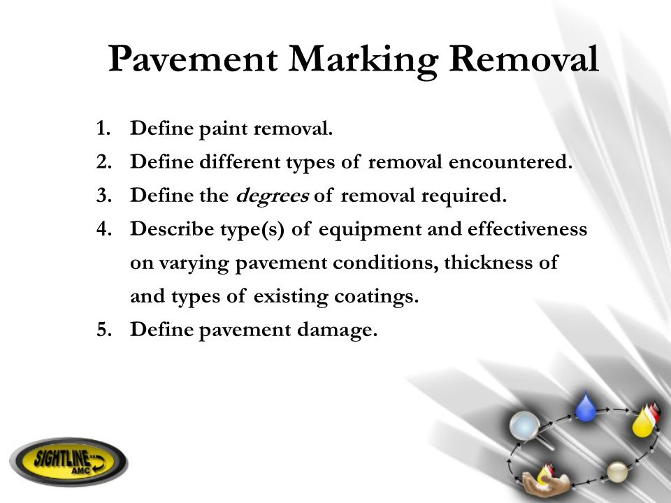 1.Define paint removal. 2.Define different types of removal encountered. 3.Define the degrees of removal required. 4.Describe type(s) of equipment and