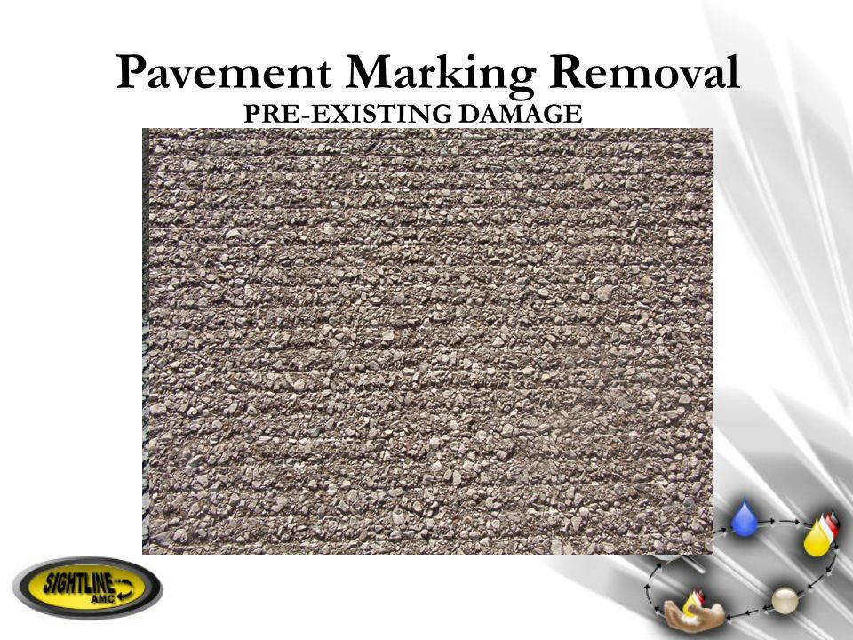 Pavement Marking Removal PRE-EXISTING DAMAGE