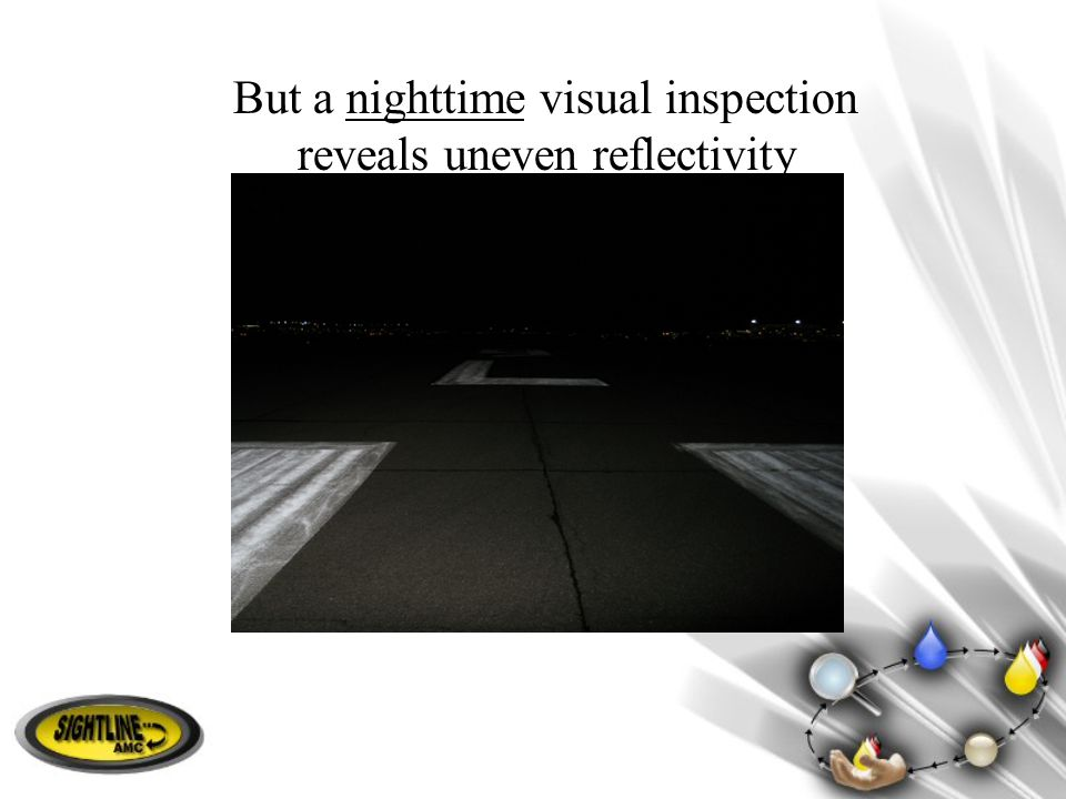 But a nighttime visual inspection reveals uneven reflectivity
