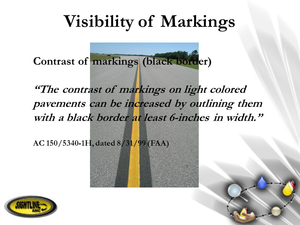 "Visibility of Markings Contrast of markings (black border) ""The contrast of markings on light colored pavements can be increased by outlining them wit"