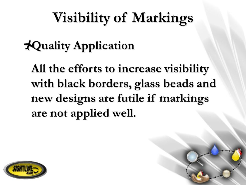 Visibility of Markings  Quality Application All the efforts to increase visibility with black borders, glass beads and new designs are futile if mark