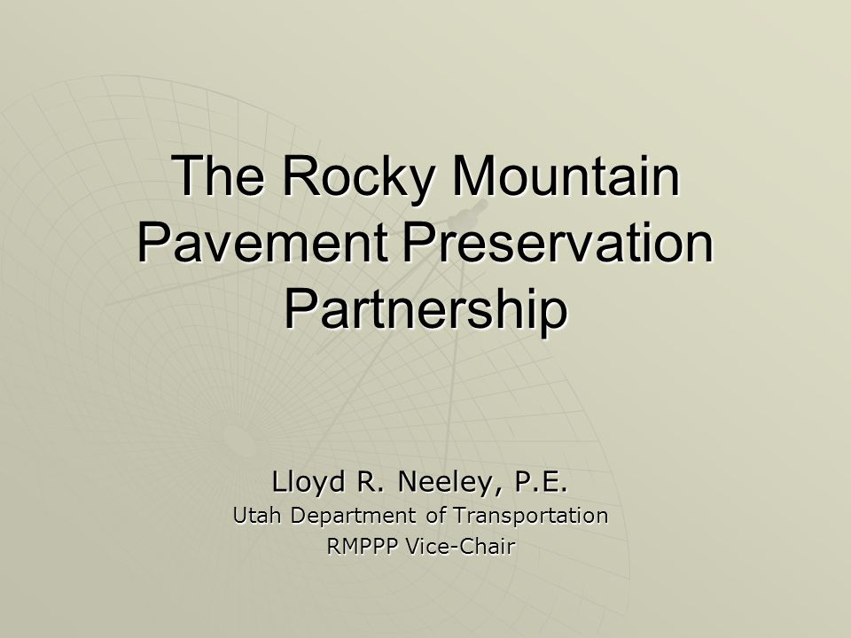 My Aim Today  Describe the Pavement Preservation Partnerships (focus on the Rocky Mountain PPP)(focus on the Rocky Mountain PPP)  Explain purposes of the PPPs  Explain how participating in a PPP can help YOU  Bolster membership in the RMPPP  Encourage participation in the TSP2