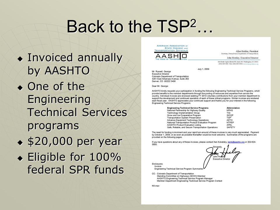 Back to the TSP 2 …  Invoiced annually by AASHTO  One of the Engineering Technical Services programs  $20,000 per year  Eligible for 100% federal SPR funds
