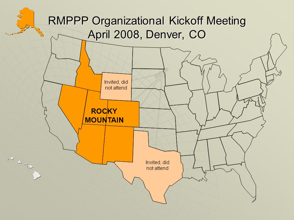 RMPPP Organizational Kickoff Meeting April 2008, Denver, CO ROCKY MOUNTAIN Invited, did not attend