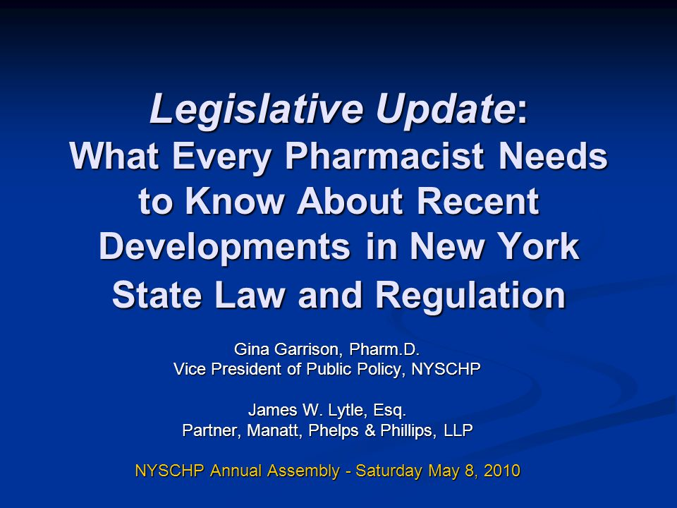 Legislative Update: What Every Pharmacist Needs to Know About Recent Developments in New York State Law and Regulation Gina Garrison, Pharm.D.