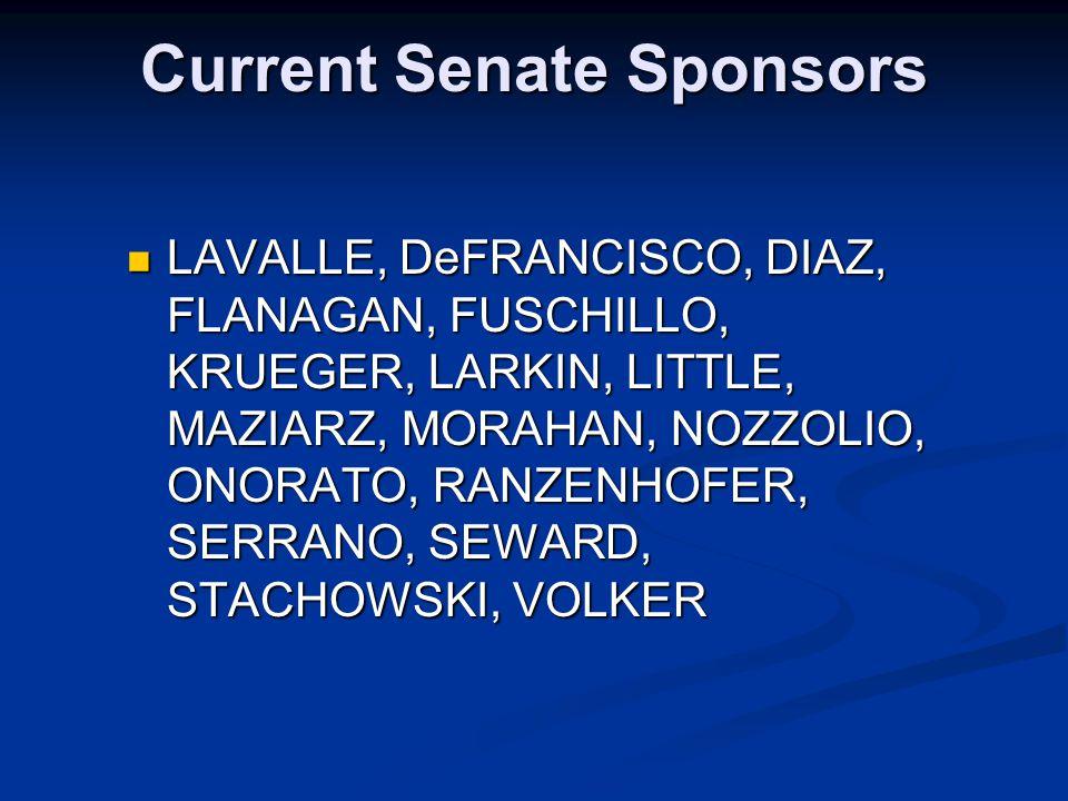 Current Senate Sponsors LAVALLE, DeFRANCISCO, DIAZ, FLANAGAN, FUSCHILLO, KRUEGER, LARKIN, LITTLE, MAZIARZ, MORAHAN, NOZZOLIO, ONORATO, RANZENHOFER, SERRANO, SEWARD, STACHOWSKI, VOLKER LAVALLE, DeFRANCISCO, DIAZ, FLANAGAN, FUSCHILLO, KRUEGER, LARKIN, LITTLE, MAZIARZ, MORAHAN, NOZZOLIO, ONORATO, RANZENHOFER, SERRANO, SEWARD, STACHOWSKI, VOLKER