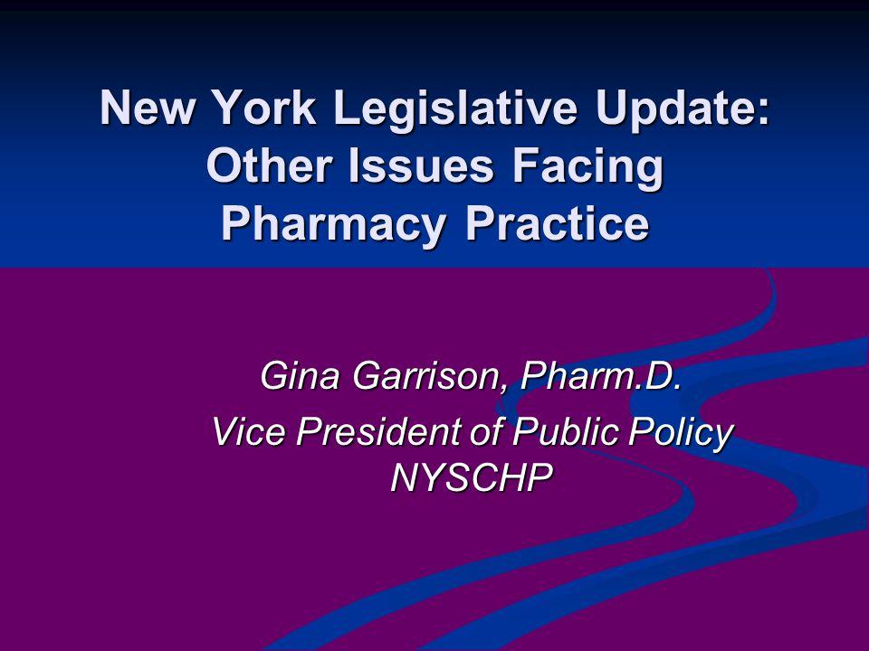 New York Legislative Update: Other Issues Facing Pharmacy Practice Gina Garrison, Pharm.D.