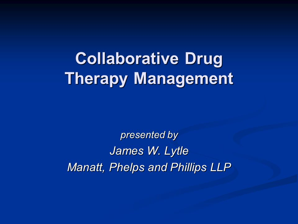 Collaborative Drug Therapy Management presented by James W. Lytle Manatt, Phelps and Phillips LLP