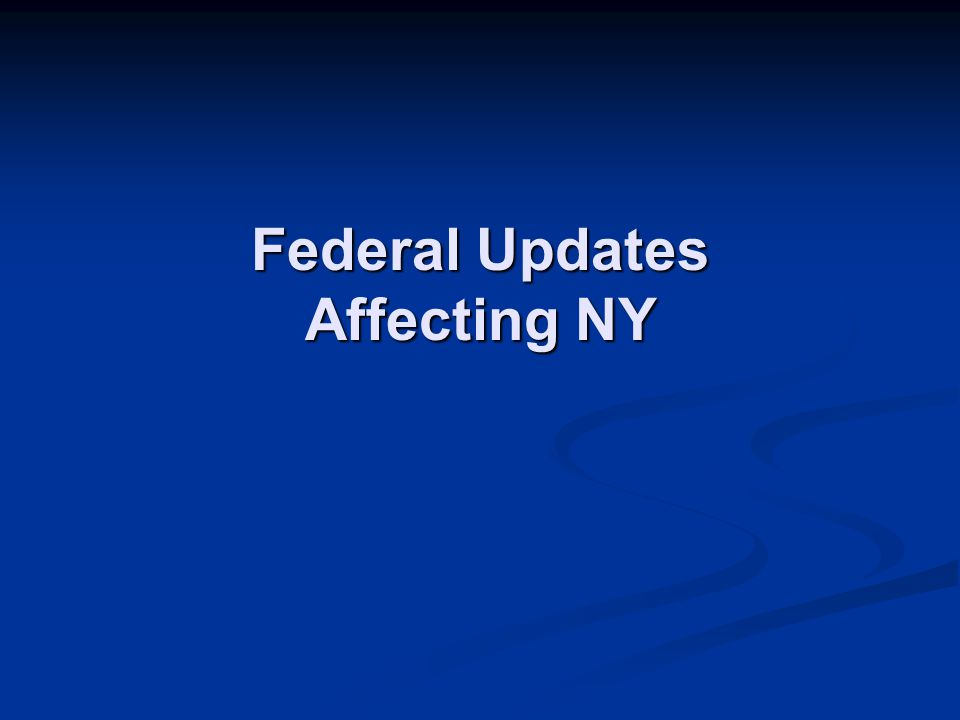 Federal Updates Affecting NY