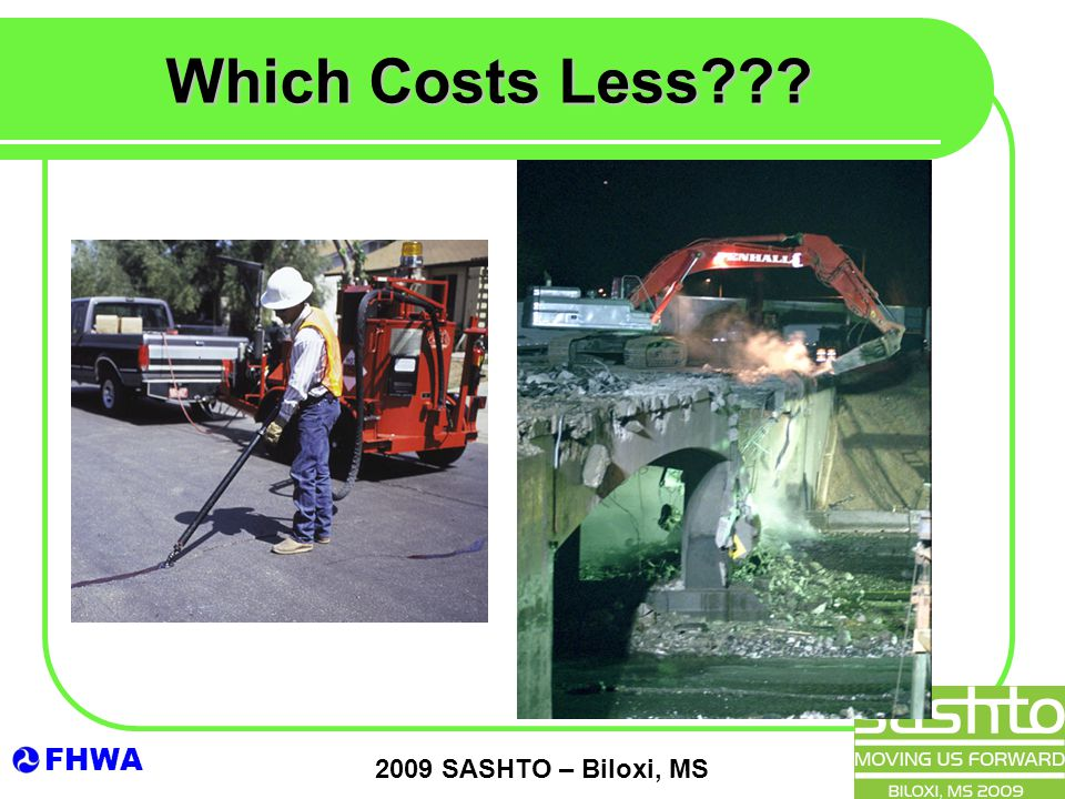FHWA 2009 SASHTO – Biloxi, MS Which Costs Less