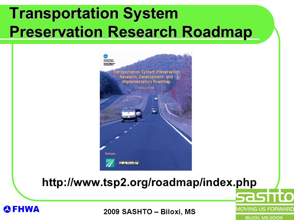 FHWA 2009 SASHTO – Biloxi, MS Transportation System Preservation Research Roadmap http://www.tsp2.org/roadmap/index.php