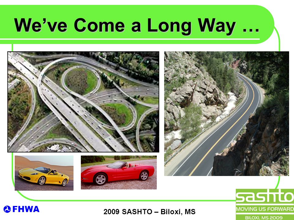 FHWA 2009 SASHTO – Biloxi, MS We've Come a Long Way …