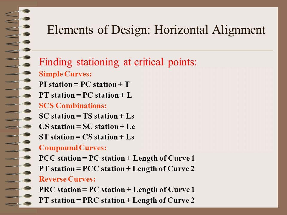 Finding stationing at critical points: Simple Curves: PI station = PC station + T PT station = PC station + L SCS Combinations: SC station = TS statio