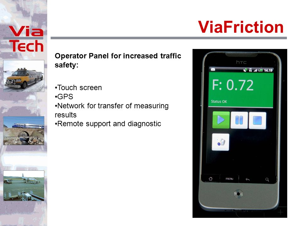 Operator Panel for increased traffic safety: Touch screen GPS Network for transfer of measuring results Remote support and diagnostic