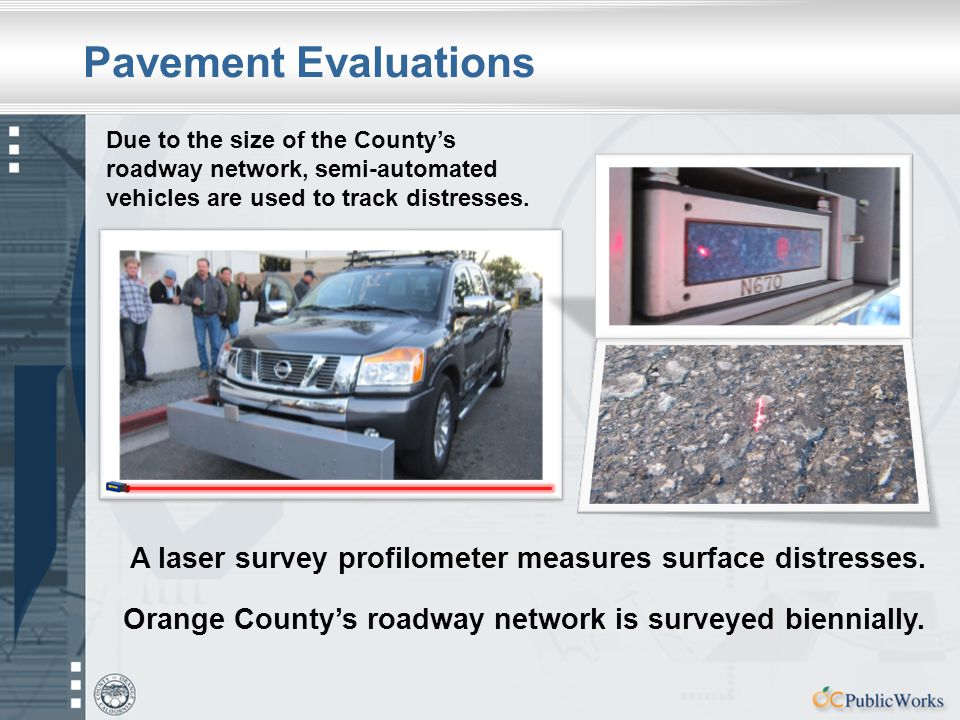 A laser survey profilometer measures surface distresses. Orange County's roadway network is surveyed biennially. Due to the size of the County's roadw