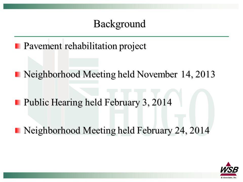 Pavement rehabilitation project Neighborhood Meeting held November 14, 2013 Public Hearing held February 3, 2014 Neighborhood Meeting held February 24, 2014 Background