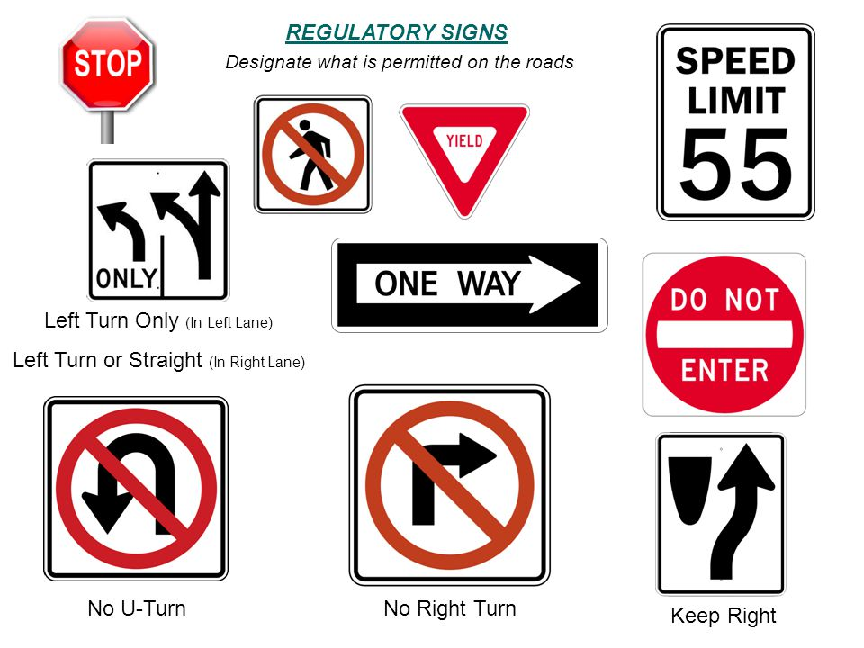 No Right TurnNo U-Turn Keep Right Left Turn Only (In Left Lane) Left Turn or Straight (In Right Lane) REGULATORY SIGNS Designate what is permitted on the roads
