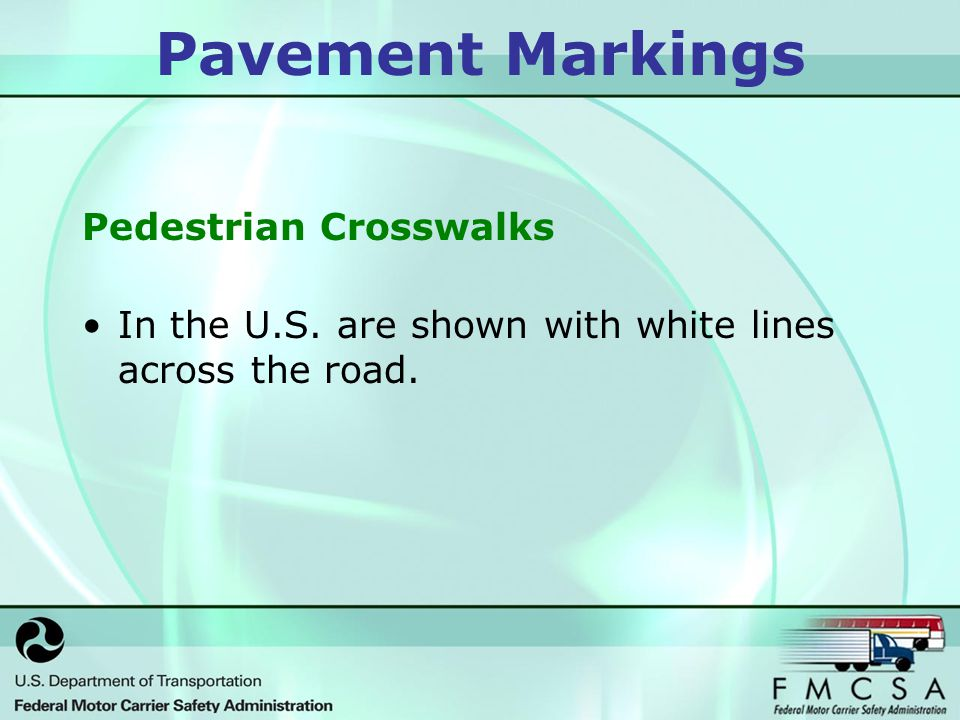 Pedestrian Crosswalks In the U.S. are shown with white lines across the road. Pavement Markings