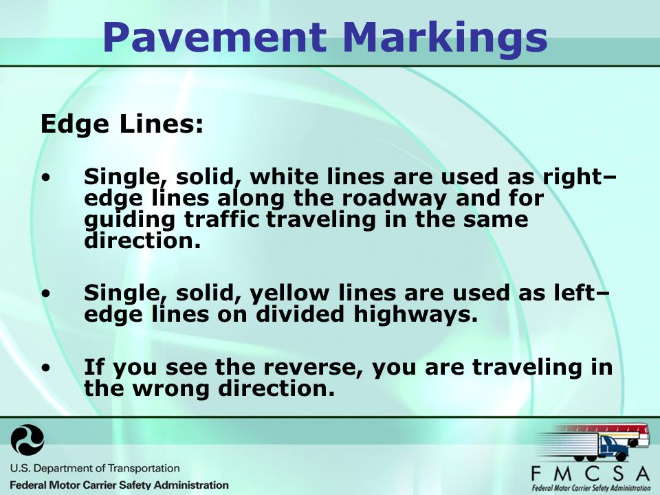 Pavement Markings Edge Lines: Single, solid, white lines are used as right– edge lines along the roadway and for guiding traffic traveling in the same direction.