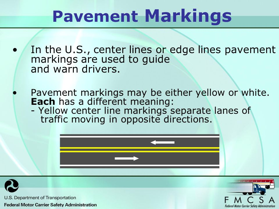 Pavement Markings In the U.S., center lines or edge lines pavement markings are used to guide and warn drivers.