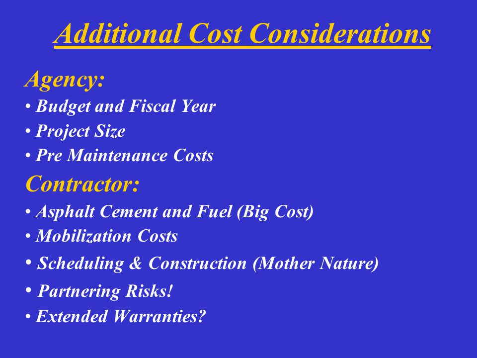 Additional Cost Considerations Agency: Budget and Fiscal Year Project Size Pre Maintenance Costs Contractor: Asphalt Cement and Fuel (Big Cost) Mobili