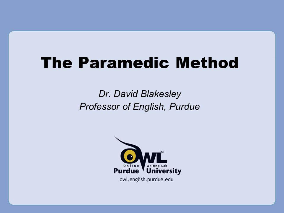 The Paramedic Method Dr. David Blakesley Professor of English, Purdue