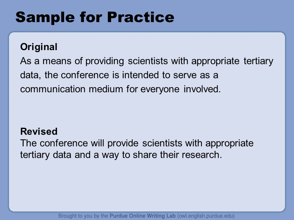 Sample for Practice Original As a means of providing scientists with appropriate tertiary data, the conference is intended to serve as a communication