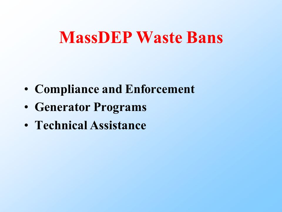 MassDEP Waste Bans Compliance and Enforcement Generator Programs Technical Assistance