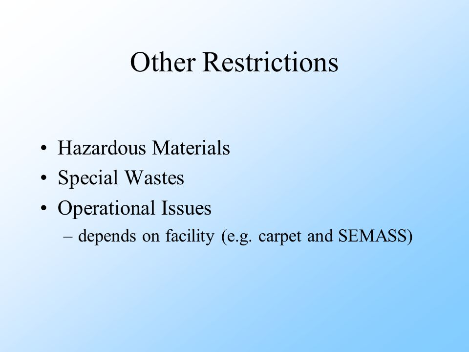 Other Restrictions Hazardous Materials Special Wastes Operational Issues –depends on facility (e.g.