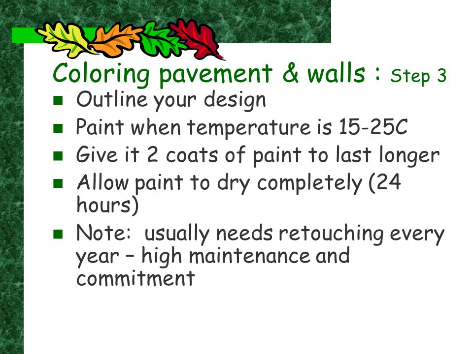 Coloring pavement & walls : Step 3 Outline your design Paint when temperature is 15-25C Give it 2 coats of paint to last longer Allow paint to dry com