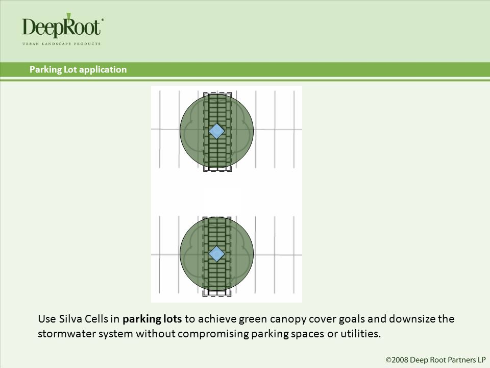 Parking Lot application Use Silva Cells in parking lots to achieve green canopy cover goals and downsize the stormwater system without compromising pa