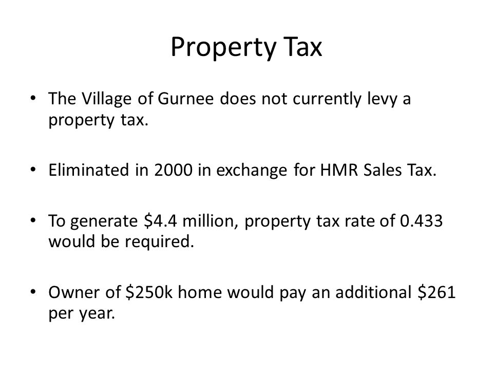 Property Tax The Village of Gurnee does not currently levy a property tax.